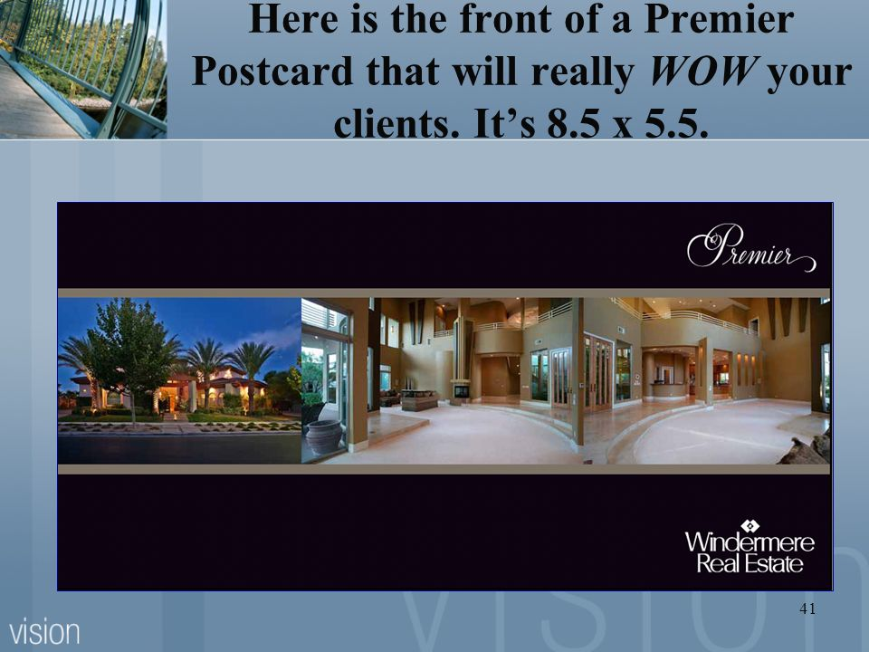 Here is the front of a Premier Postcard that will really WOW your clients. It's 8.5 x 5.5.