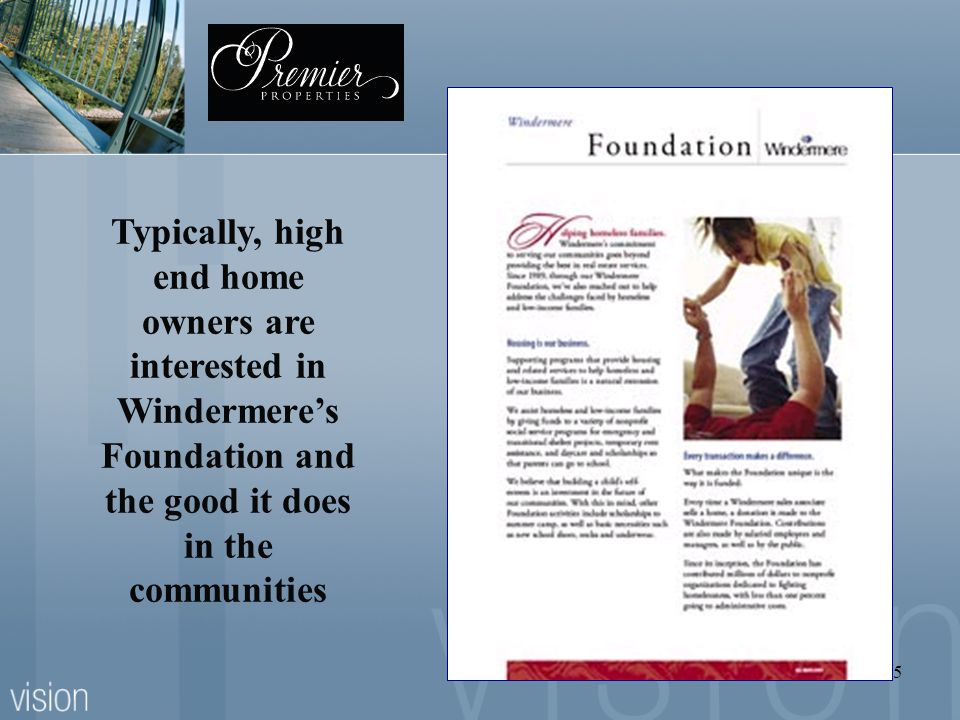 Typically, high end home owners are interested in Windermere's Foundation and the good it does in the communities
