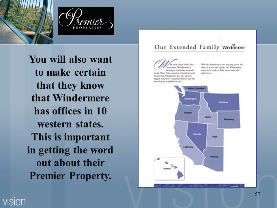 You will also want to make certain that they know that Windermere has offices in 10 western states.