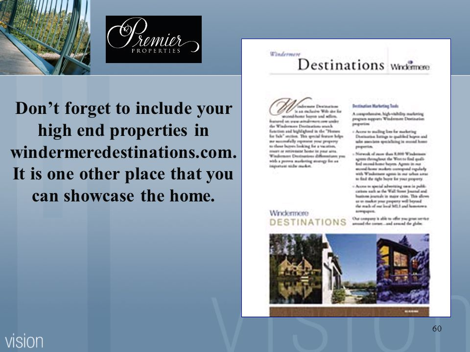 Don't forget to include your high end properties in windermeredestinations.com.
