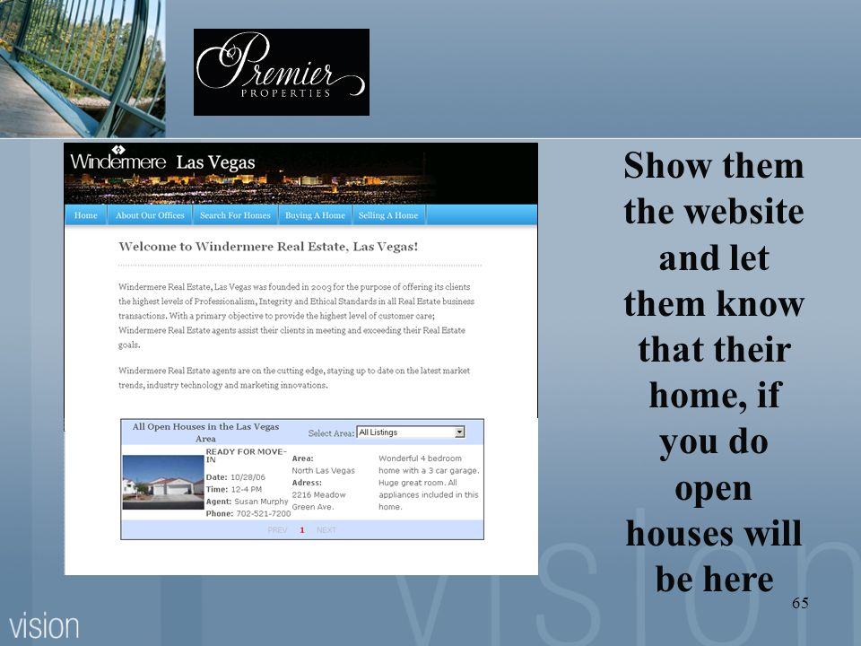 Show them the website and let them know that their home, if you do open houses will be here