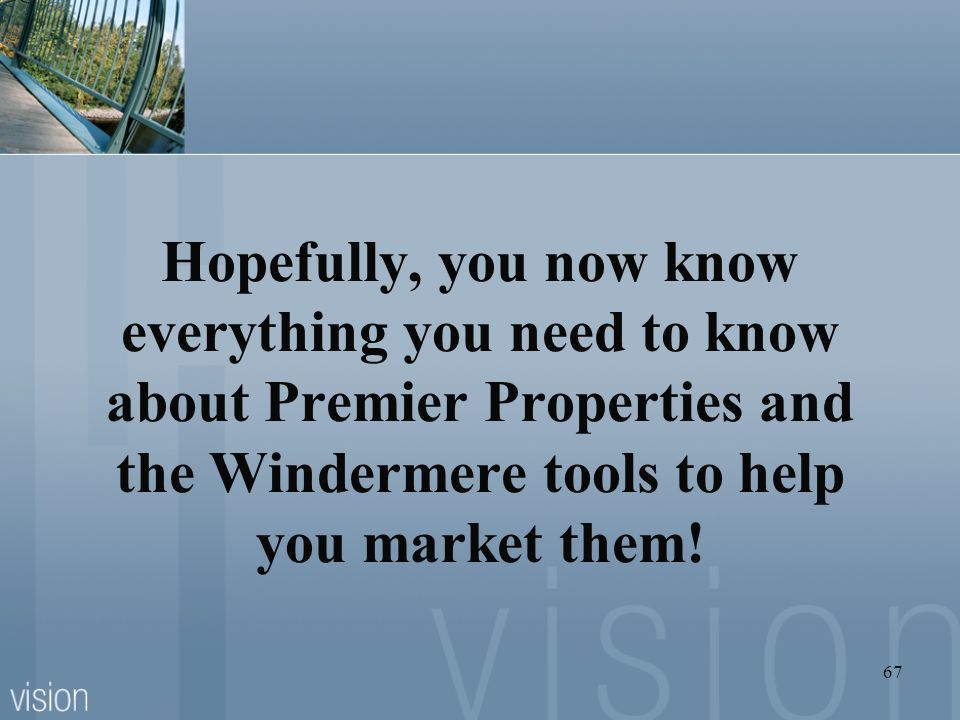 Hopefully, you now know everything you need to know about Premier Properties and the Windermere tools to help you market them!