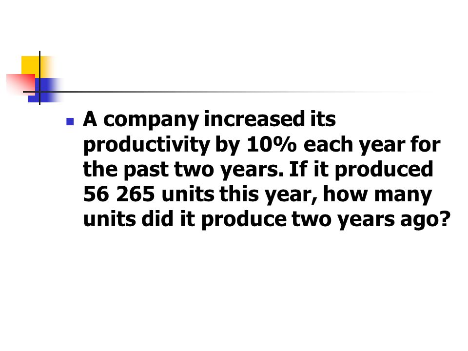 A company increased its productivity by 10% each year for the past two years.