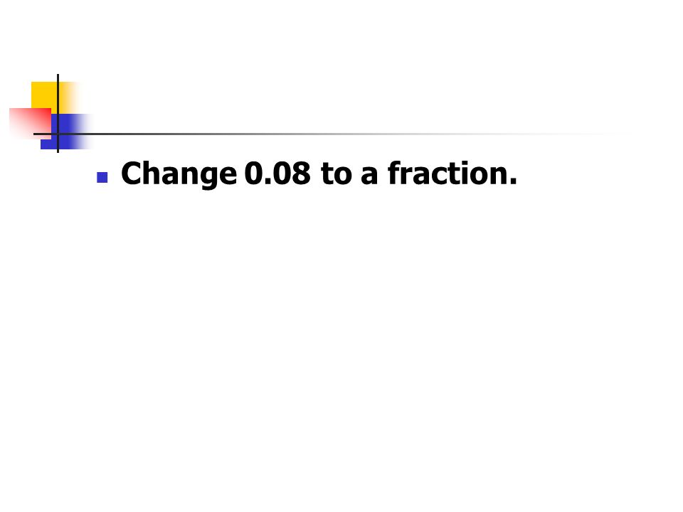 Change 0.08 to a fraction.