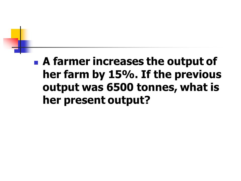 A farmer increases the output of her farm by 15%
