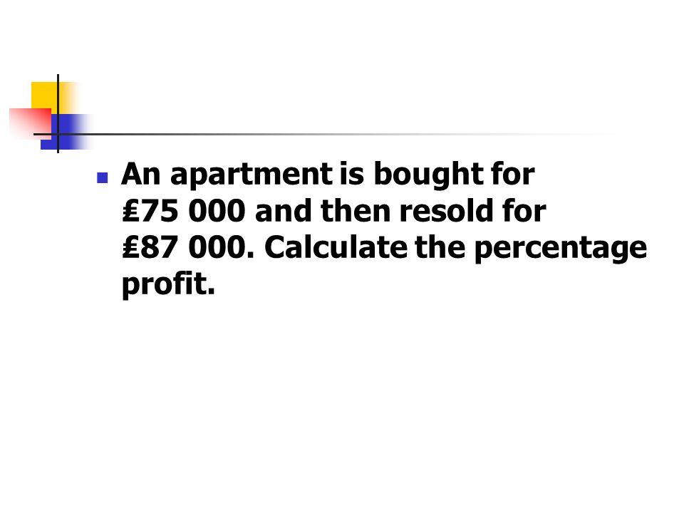 An apartment is bought for ₤ and then resold for ₤87 000