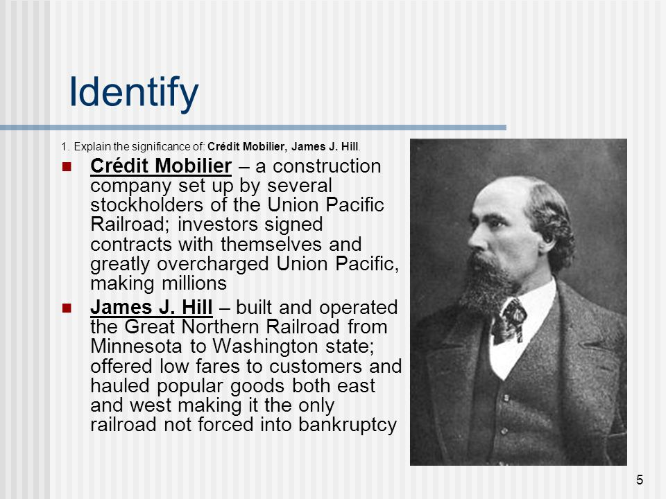 Identify 1. Explain the significance of: Crédit Mobilier, James J. Hill.