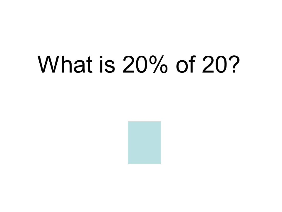 What is 20% of 20 4