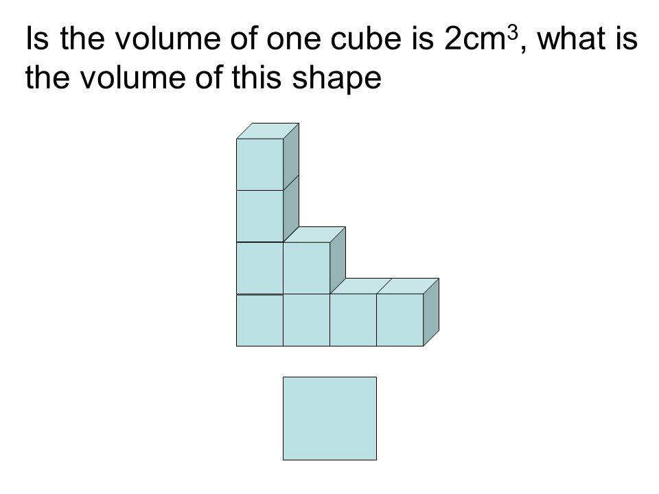 Is the volume of one cube is 2cm3, what is the volume of this shape