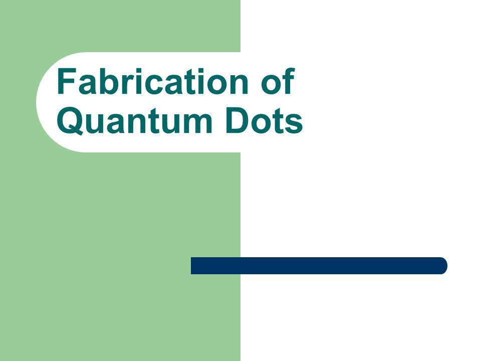 Fabrication of Quantum Dots