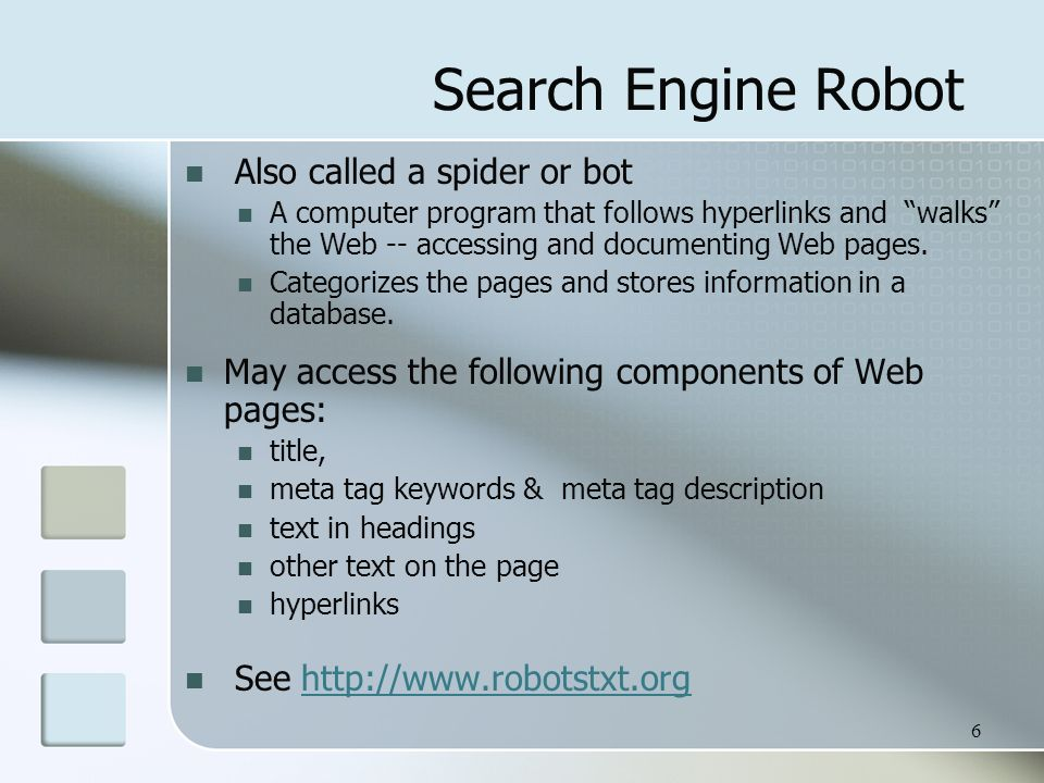 Search Engine Robot Also called a spider or bot