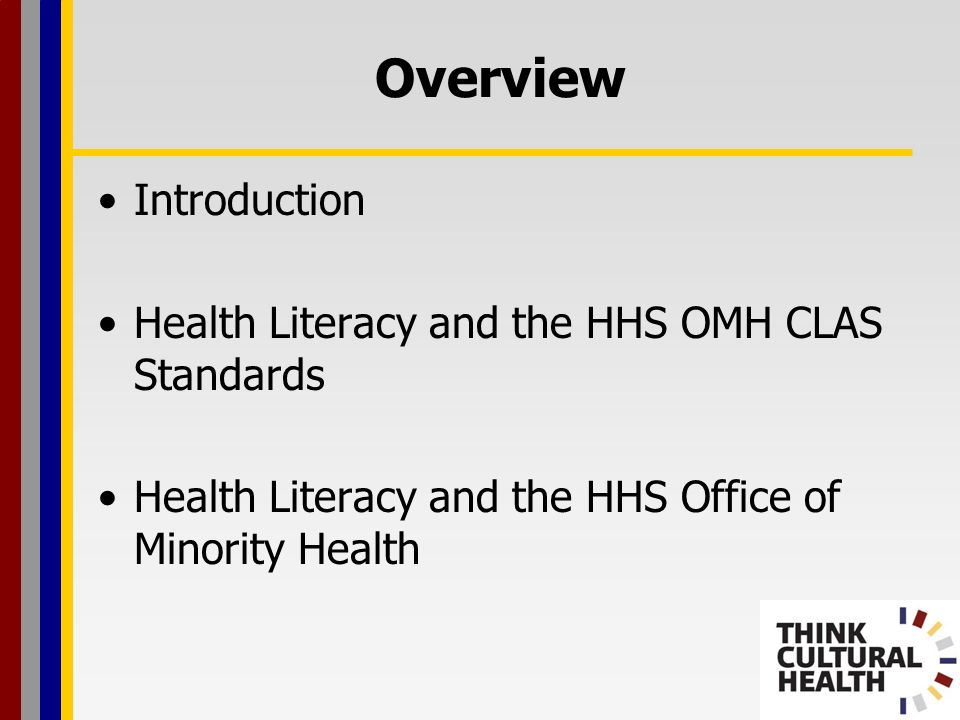 Overview Introduction Health Literacy and the HHS OMH CLAS Standards