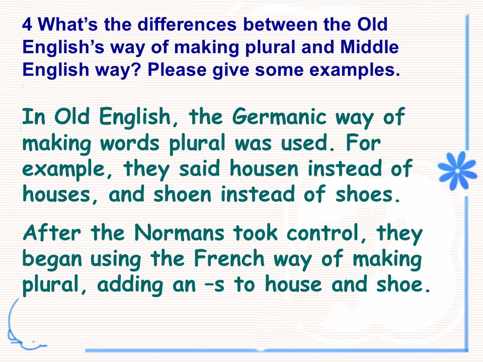 4 What's the differences between the Old English's way of making plural and Middle English way Please give some examples.
