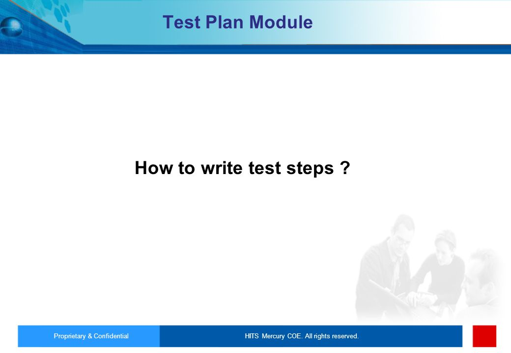 How to write test steps Test Plan Module Proprietary & Confidential