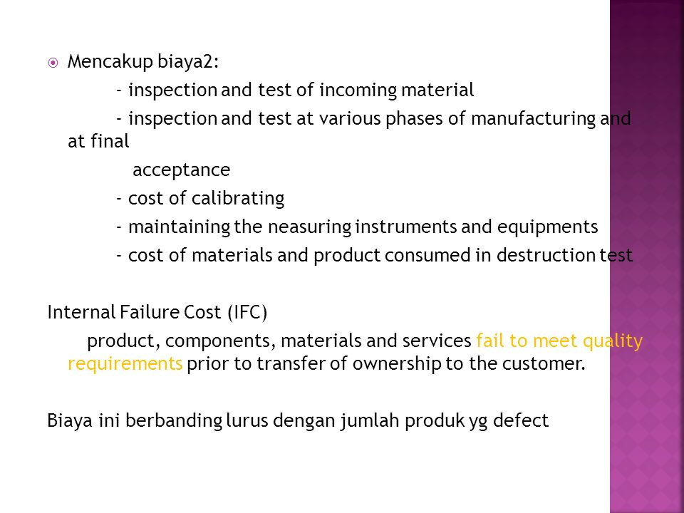 Mencakup biaya2: - inspection and test of incoming material. - inspection and test at various phases of manufacturing and at final.