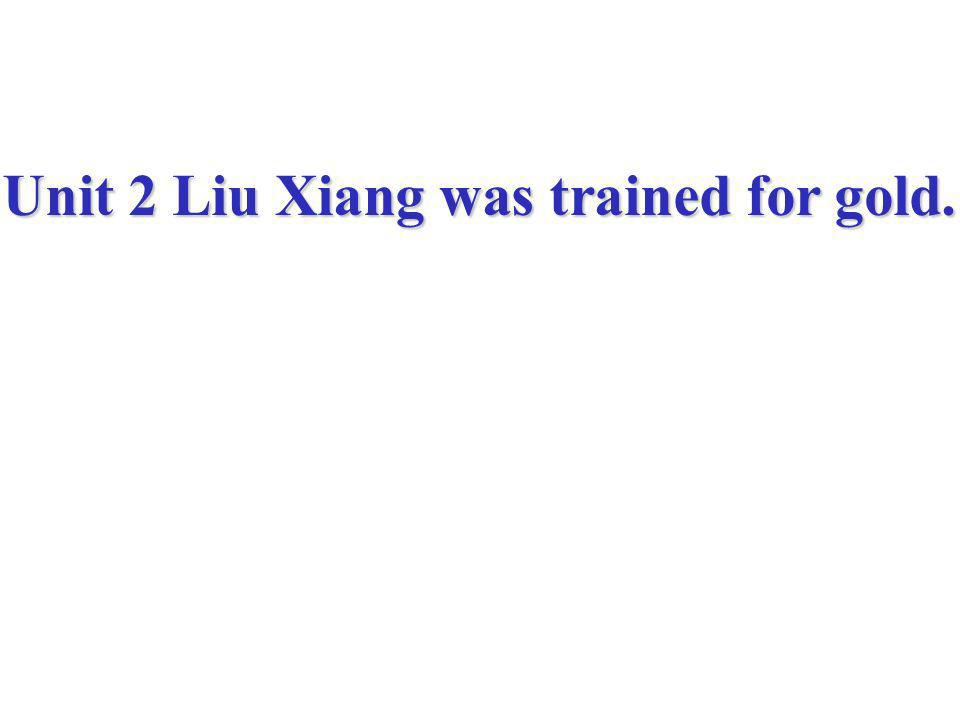 Unit 2 Liu Xiang was trained for gold.