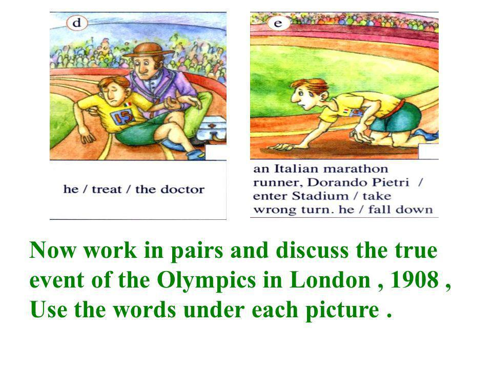 Now work in pairs and discuss the true event of the Olympics in London , 1908 , Use the words under each picture .