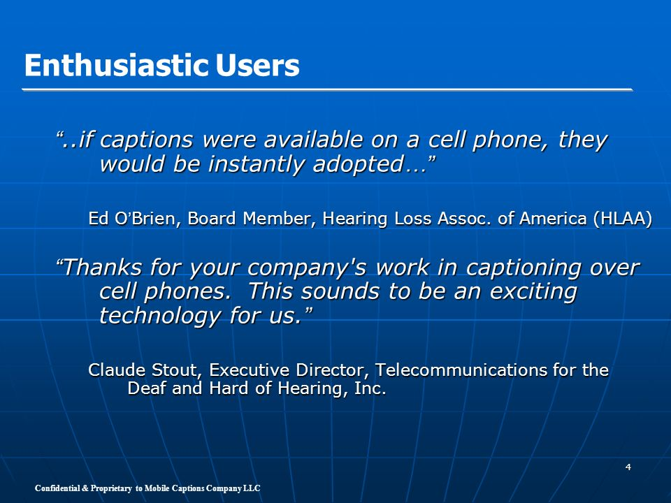 Enthusiastic Users ..if captions were available on a cell phone, they would be instantly adopted…