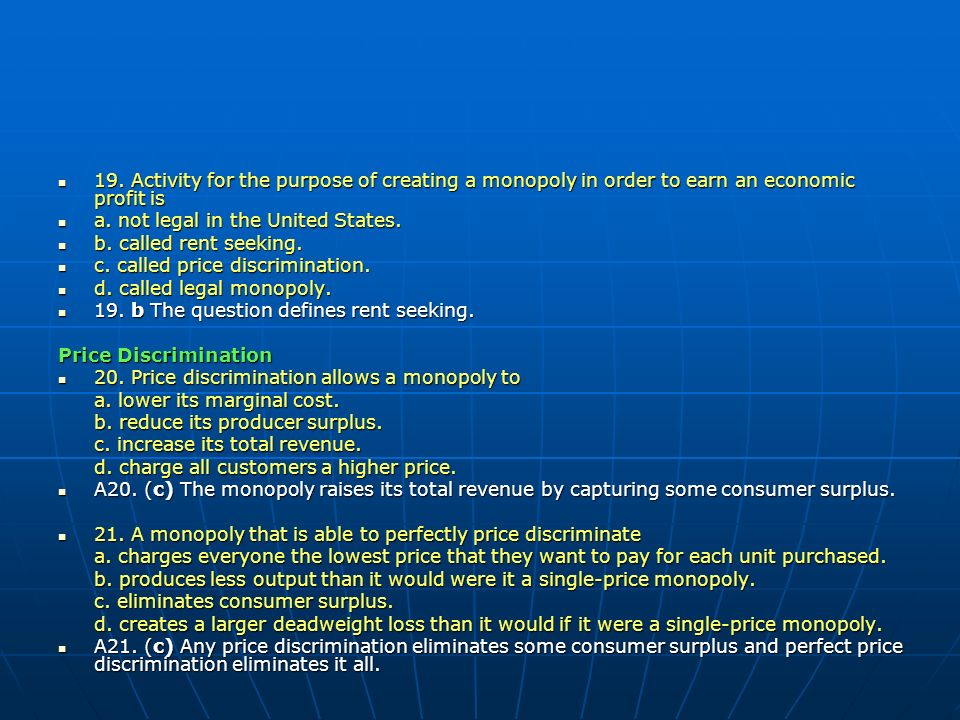 19. Activity for the purpose of creating a monopoly in order to earn an economic profit is