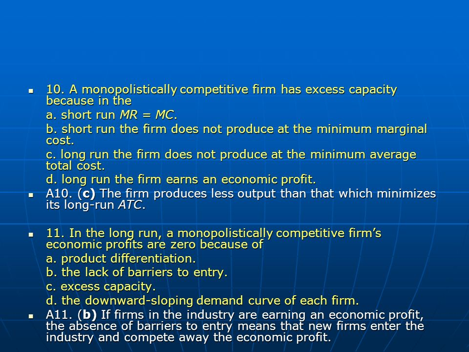 10. A monopolistically competitive firm has excess capacity because in the