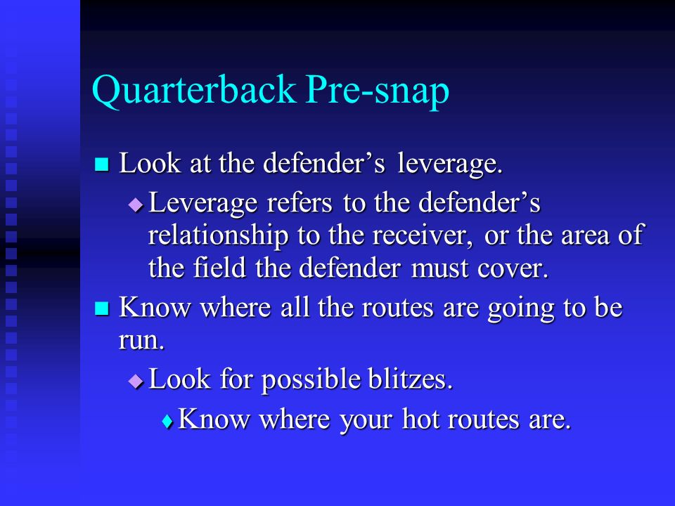 Quarterback Pre-snap Look at the defender's leverage.