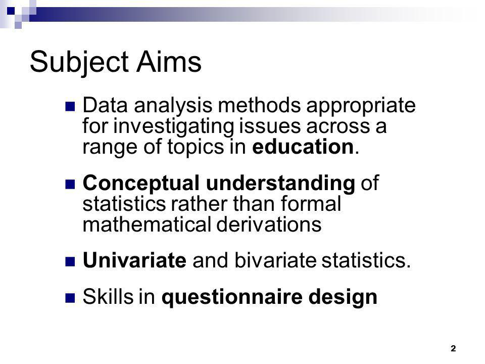 Subject Aims Data analysis methods appropriate for investigating issues across a range of topics in education.