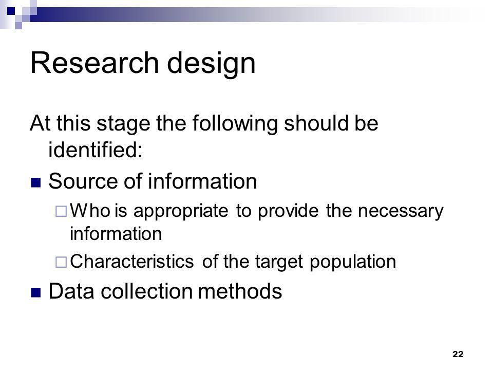 Research design At this stage the following should be identified: