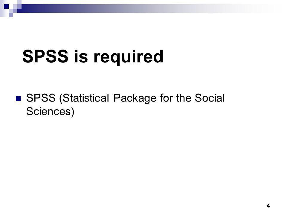 SPSS is required SPSS (Statistical Package for the Social Sciences)
