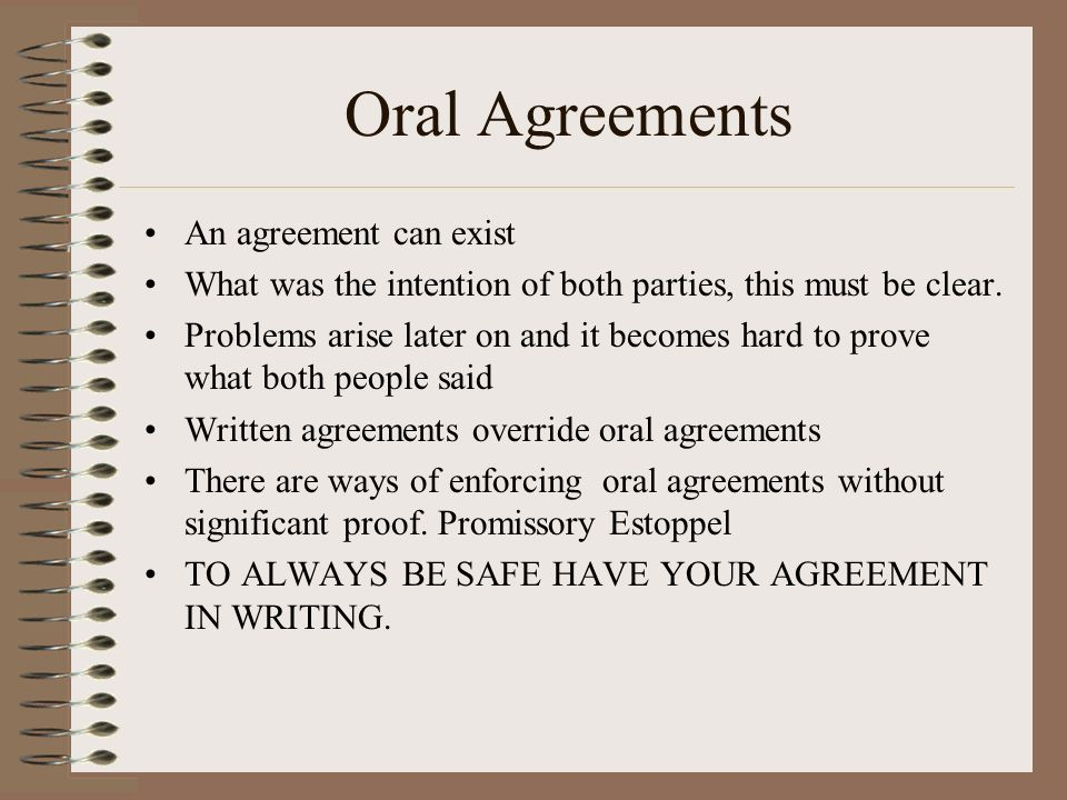 Oral Agreements An agreement can exist
