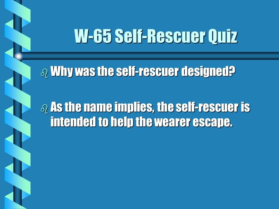 W-65 Self-Rescuer Quiz Why was the self-rescuer designed