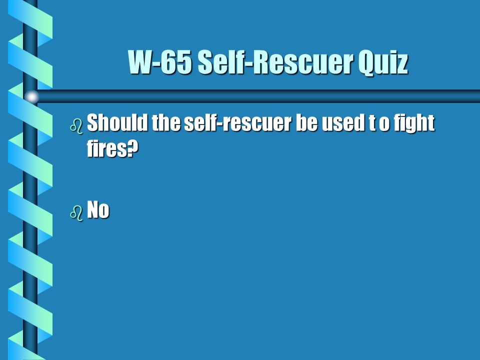 W-65 Self-Rescuer Quiz Should the self-rescuer be used t o fight fires No