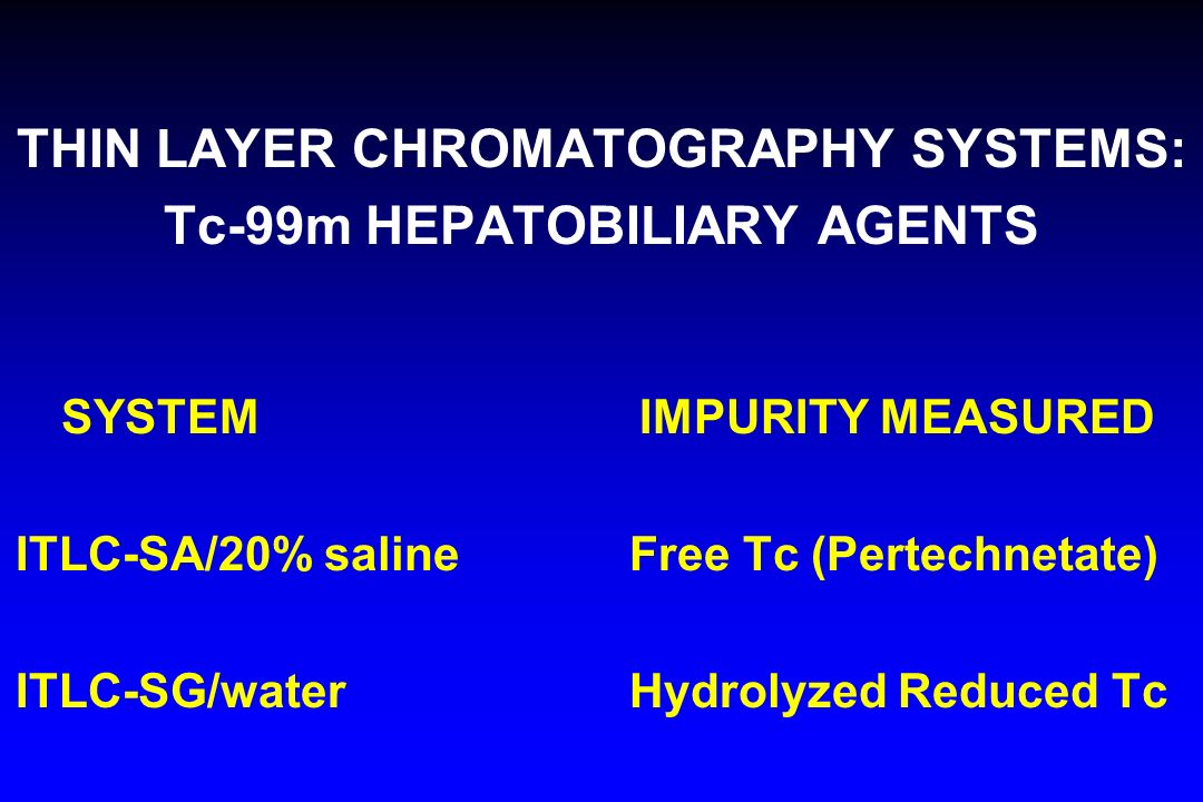THIN LAYER CHROMATOGRAPHY SYSTEMS: Tc-99m HEPATOBILIARY AGENTS