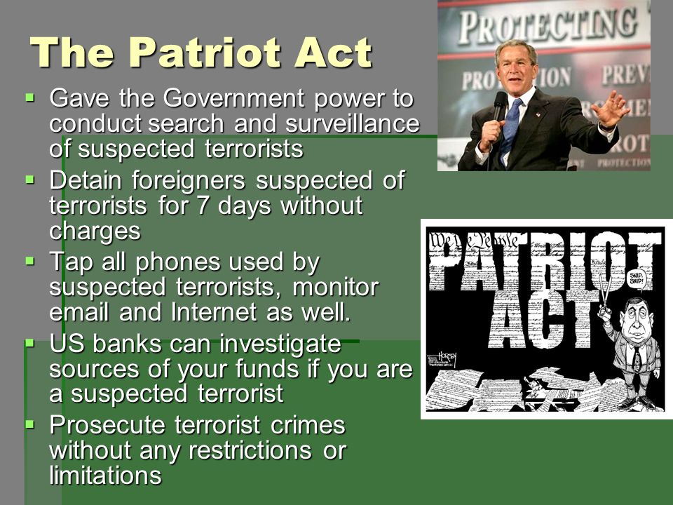 The Patriot Act Gave the Government power to conduct search and surveillance of suspected terrorists.