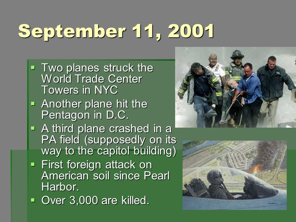 September 11, 2001 Two planes struck the World Trade Center Towers in NYC. Another plane hit the Pentagon in D.C.