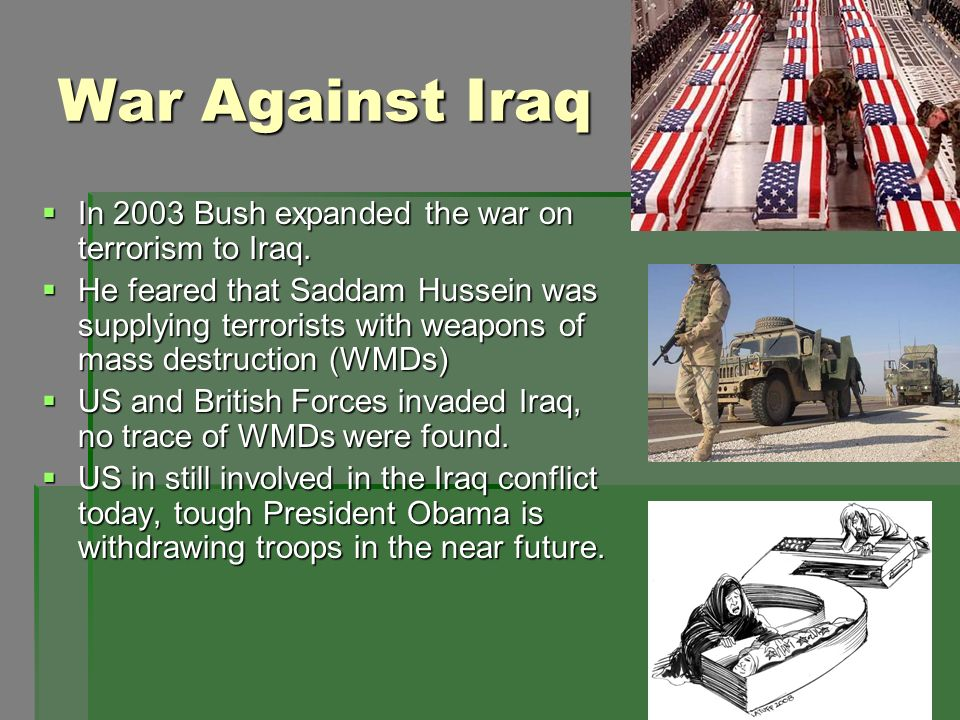 War Against Iraq In 2003 Bush expanded the war on terrorism to Iraq.