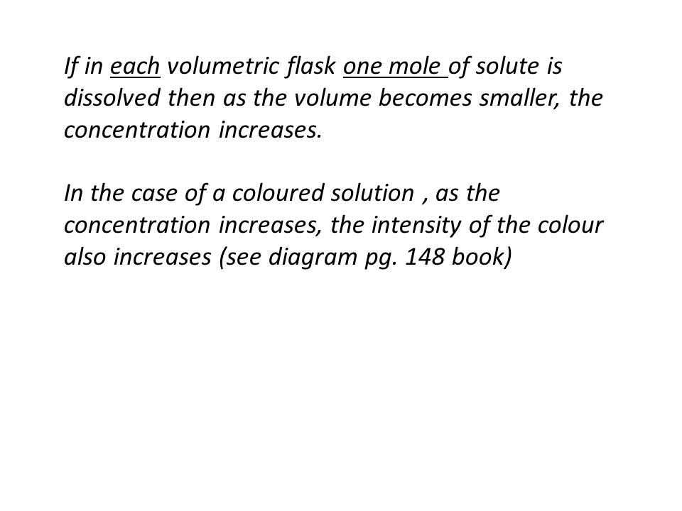 If in each volumetric flask one mole of solute is dissolved then as the volume becomes smaller, the concentration increases.