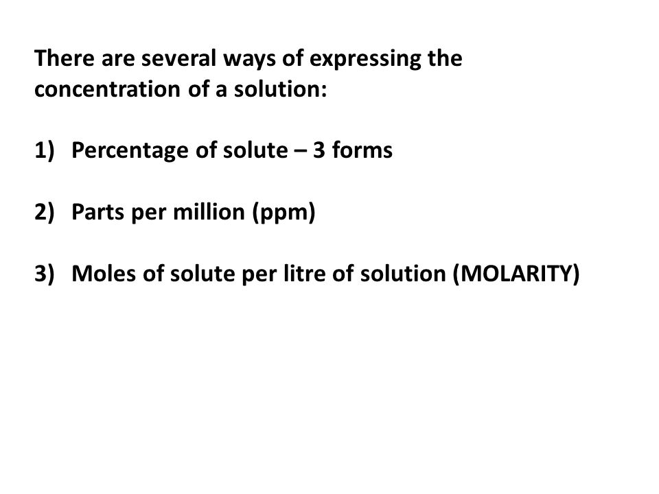 There are several ways of expressing the concentration of a solution: