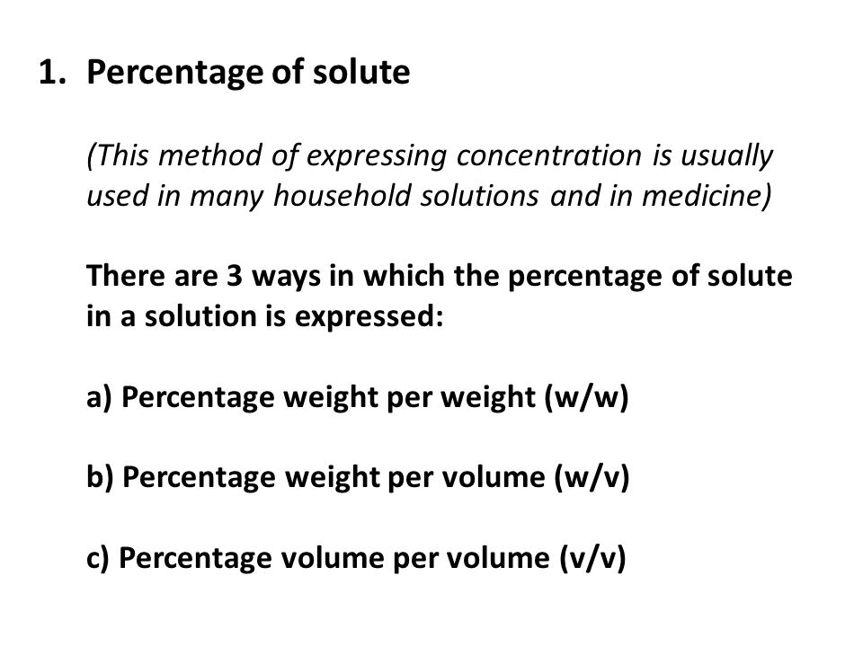 Percentage of solute (This method of expressing concentration is usually used in many household solutions and in medicine)