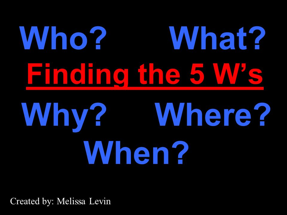 Who What Why Where When Finding the 5 W's