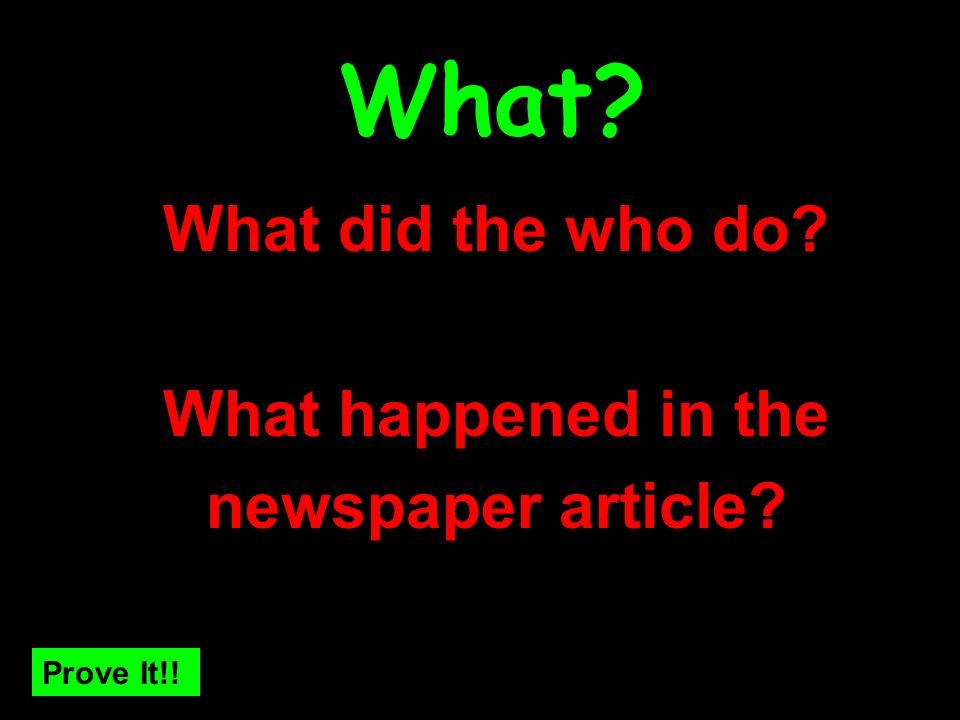What What did the who do What happened in the newspaper article