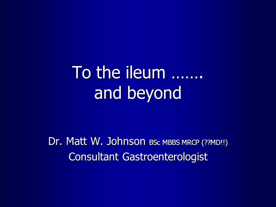 To the ileum ……. and beyond