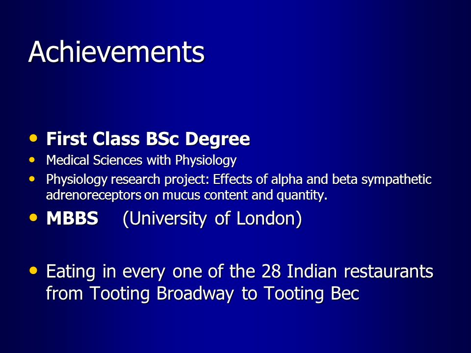 Achievements First Class BSc Degree MBBS (University of London)