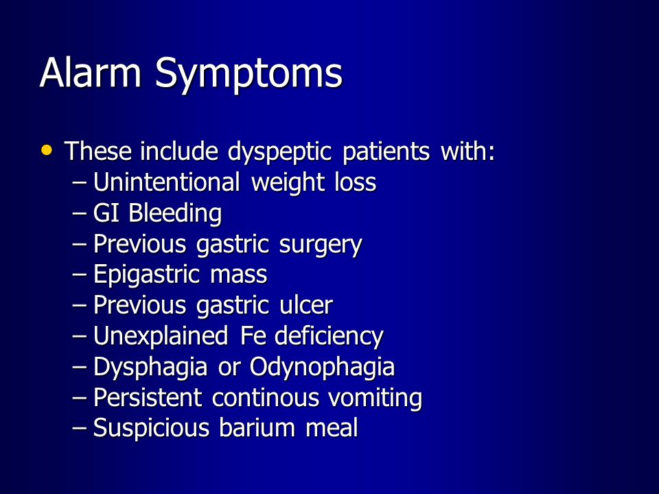 Alarm Symptoms These include dyspeptic patients with: