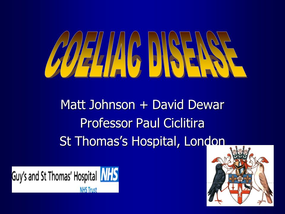 COELIAC DISEASE Matt Johnson + David Dewar Professor Paul Ciclitira