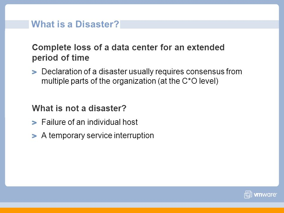 What is a Disaster Complete loss of a data center for an extended period of time.