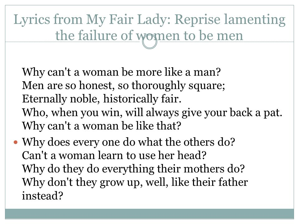 Lyrics from My Fair Lady: Reprise lamenting the failure of women to be men