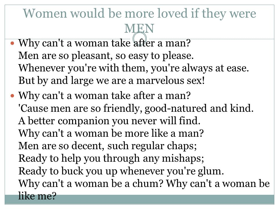Women would be more loved if they were MEN