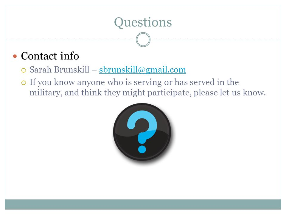 Questions Contact info. Sarah Brunskill –