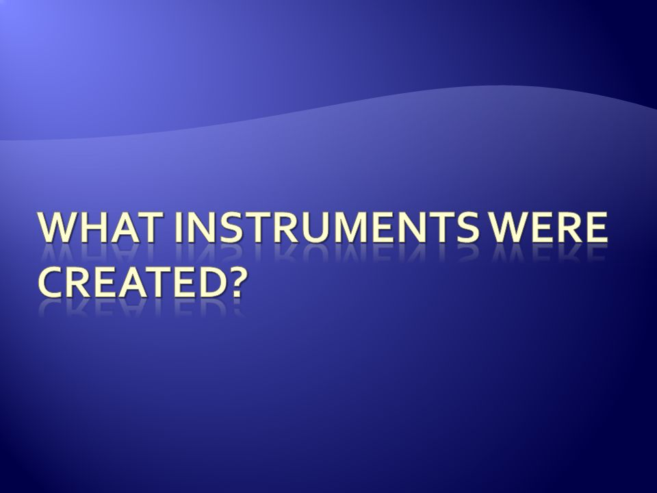 What instruments were created