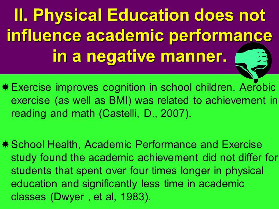II. Physical Education does not influence academic performance in a negative manner.